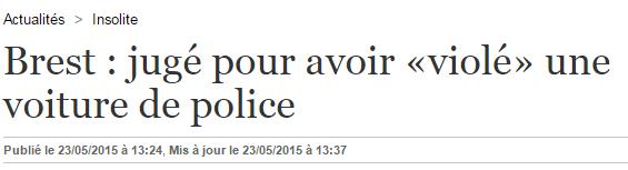 Brest   jugé pour avoir «violé» une voiture de police   23 05 2015   ladepeche.fr