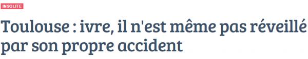 Toulouse   ivre  il n est même pas réveillé par son propre accident