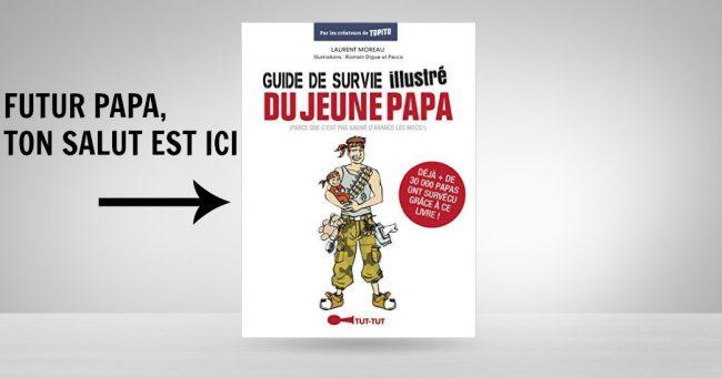 Topitruc le guide de survie illustre du jeune papa - Guide du papa ...