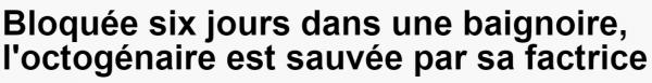Bloquée six jours dans une baignoire  l octogénaire est sauvée par sa factrice   RTL.fr
