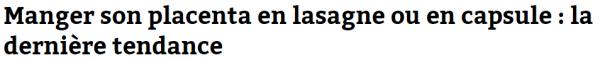 Manger son placenta en lasagne ou en capsule   la dernière tendance   SudOuest.fr